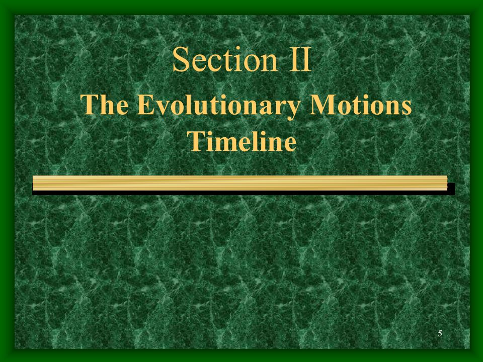 5 Section II The Evolutionary Motions Timeline
