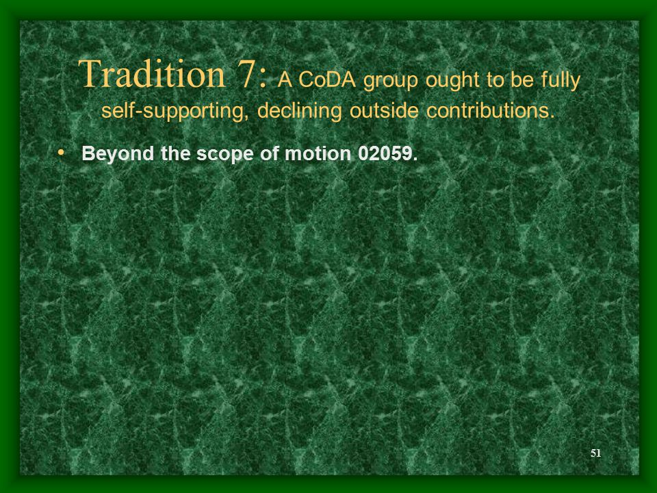 51 Tradition 7: A CoDA group ought to be fully self-supporting, declining outside contributions.