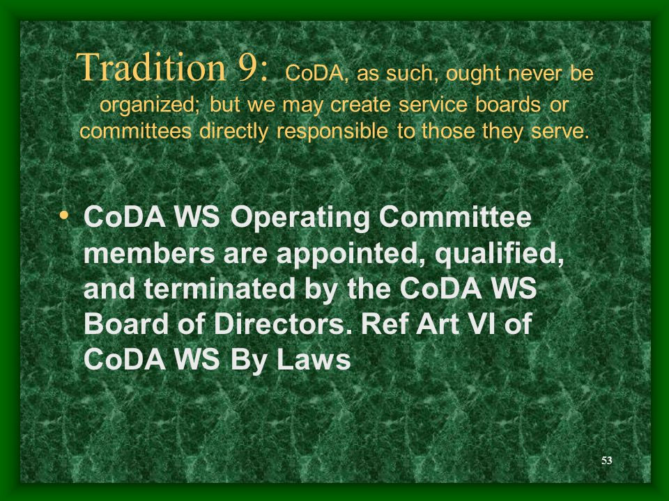 53 Tradition 9: CoDA, as such, ought never be organized; but we may create service boards or committees directly responsible to those they serve.