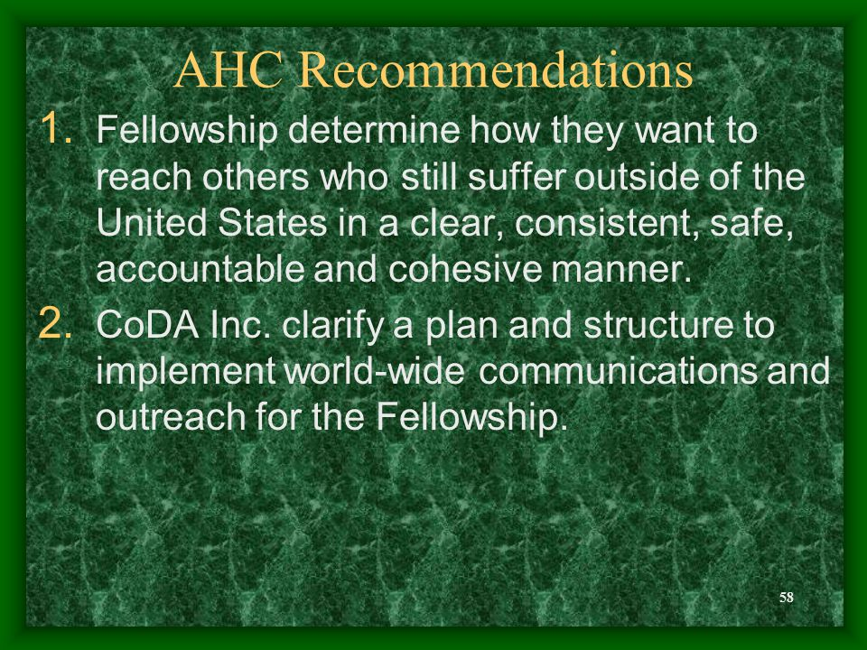 58 AHC Recommendations 1. Fellowship determine how they want to reach others who still suffer outside of the United States in a clear, consistent, saf