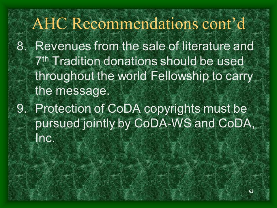 62 AHC Recommendations cont'd 8.Revenues from the sale of literature and 7 th Tradition donations should be used throughout the world Fellowship to carry the message.