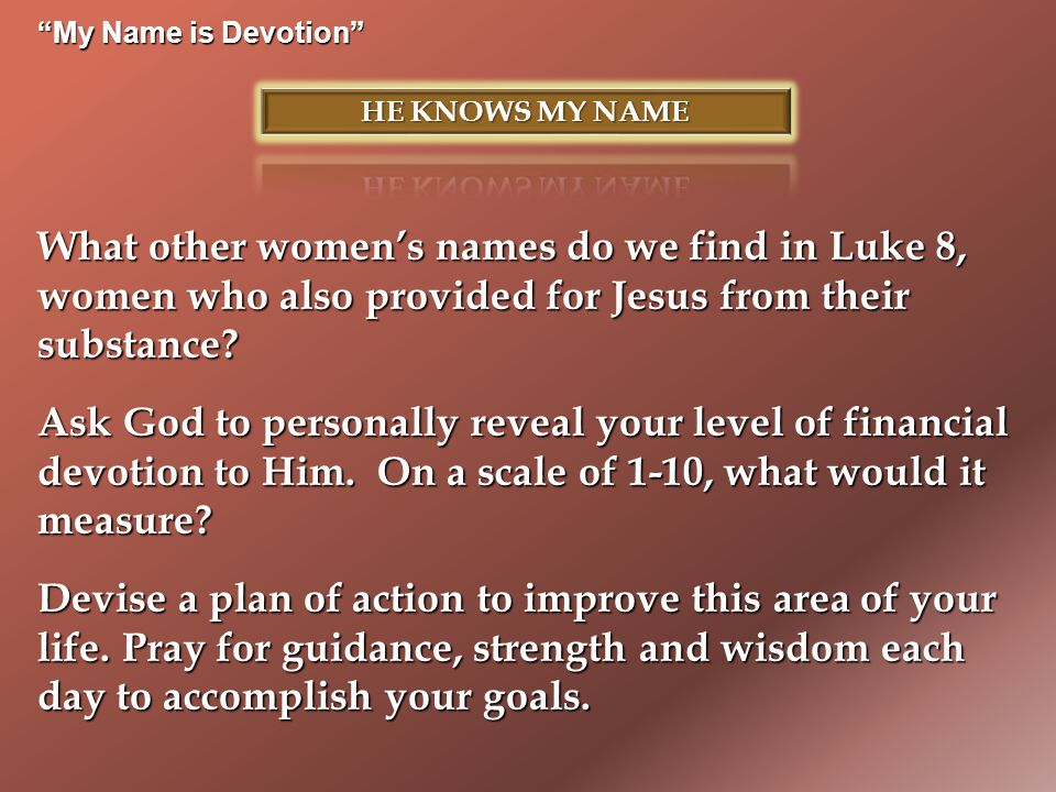 My Name is Devotion What other women's names do we find in Luke 8, women who also provided for Jesus from their substance.