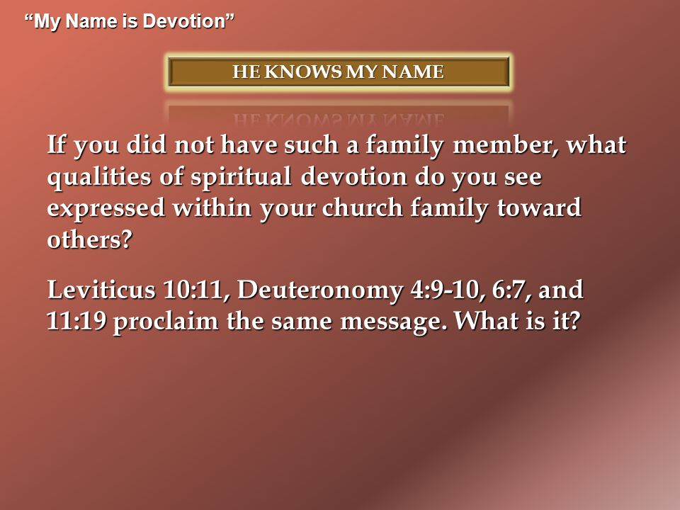 My Name is Devotion If you did not have such a family member, what qualities of spiritual devotion do you see expressed within your church family toward others.