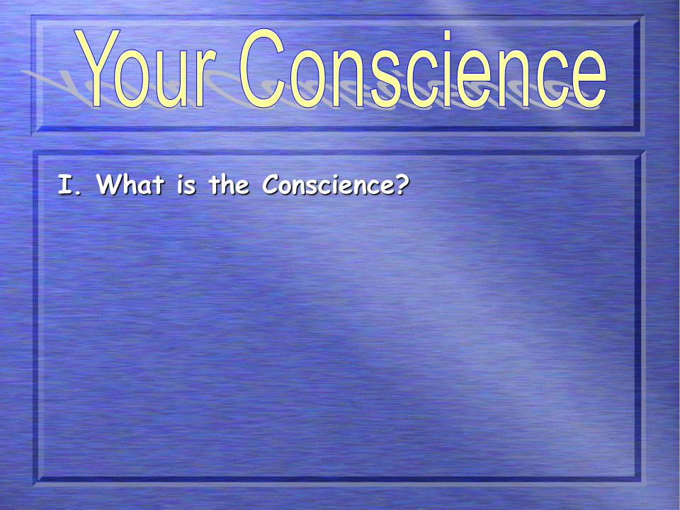 I. What is the Conscience?