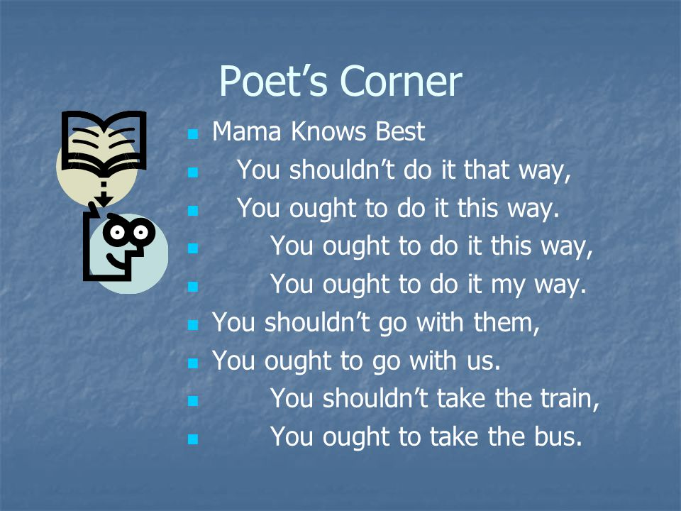 Poet's Corner Mama Knows Best You shouldn't do it that way, You ought to do it this way.