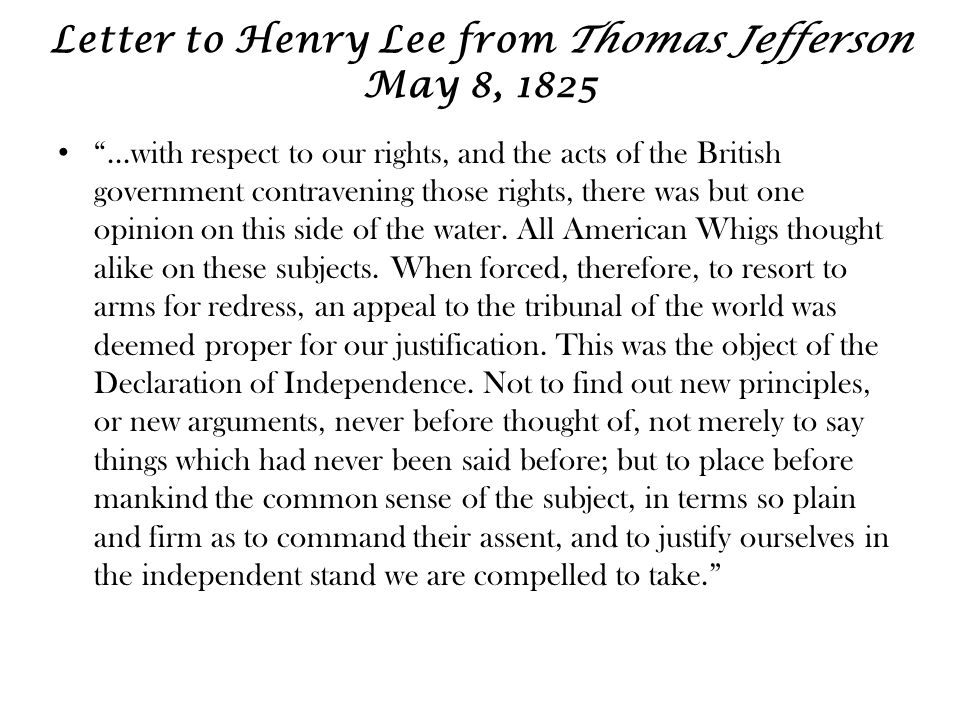 Letter to Henry Lee from Thomas Jefferson May 8, 1825 ...with respect to our rights, and the acts of the British government contravening those rights, there was but one opinion on this side of the water.