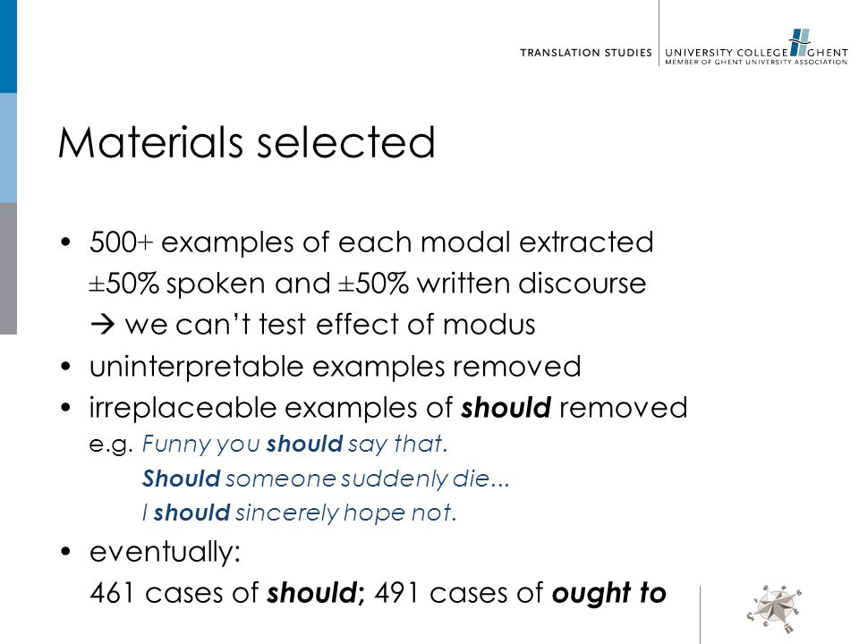 Materials selected 500 + examples of each modal extracted ± 50% spoken and ± 50% written discourse  we can't test effect of modus uninterpretable exa