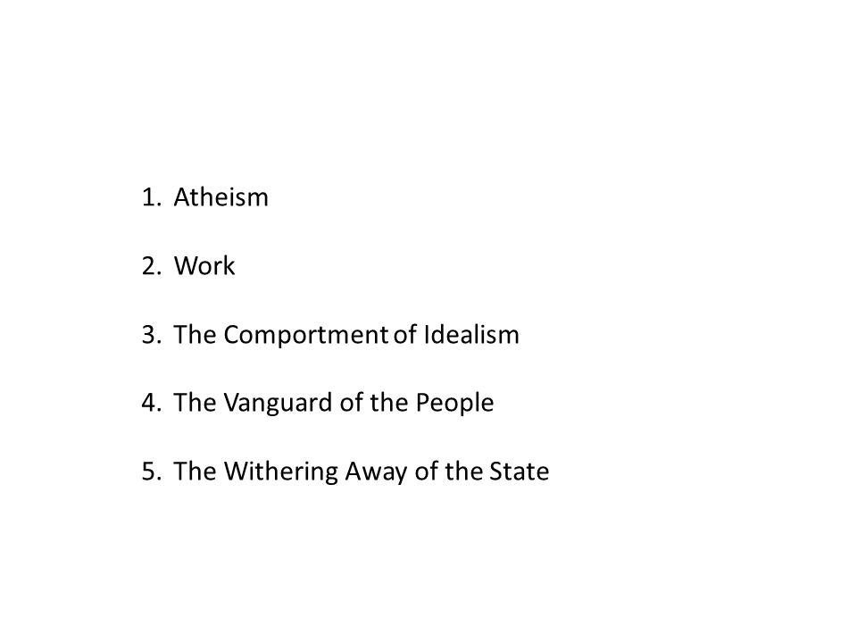 1.Atheism 2.Work 3.The Comportment of Idealism 4.The Vanguard of the People 5.The Withering Away of the State