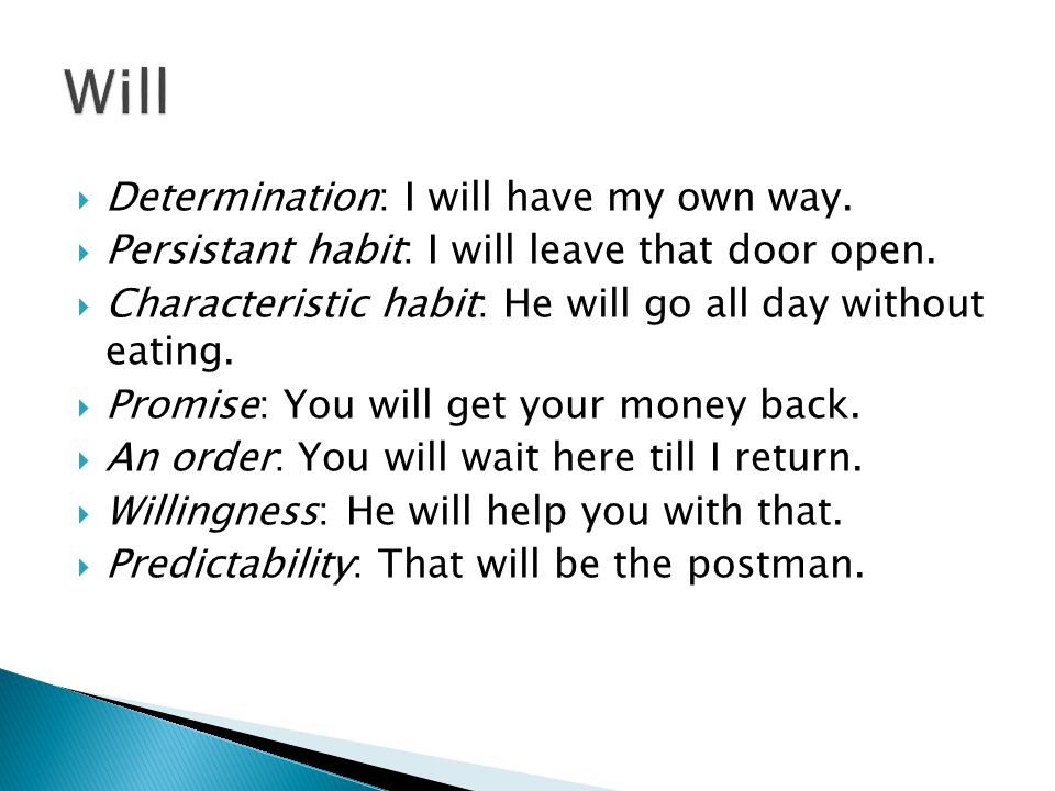 Determination: I will have my own way.  Persistant habit: I will leave that door open.