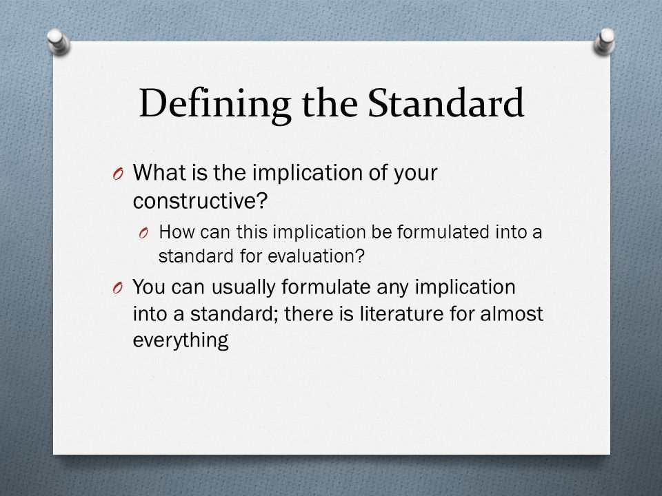 Defining the Standard O What is the implication of your constructive.