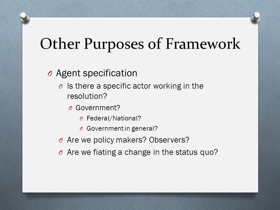 Other Purposes of Framework O Agent specification O Is there a specific actor working in the resolution.