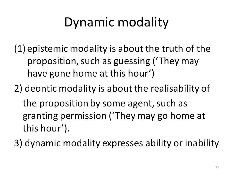 Dynamic modality (1)epistemic modality is about the truth of the proposition, such as guessing ('They may have gone home at this hour') 2) deontic mod