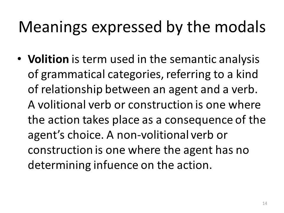 Meanings expressed by the modals Volition is term used in the semantic analysis of grammatical categories, referring to a kind of relationship between