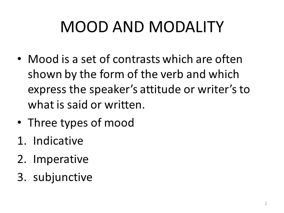 Modality Modality is the expression of the speaker's attitude concerning the truth of a proposition or the realisability of a proposition by some agent.