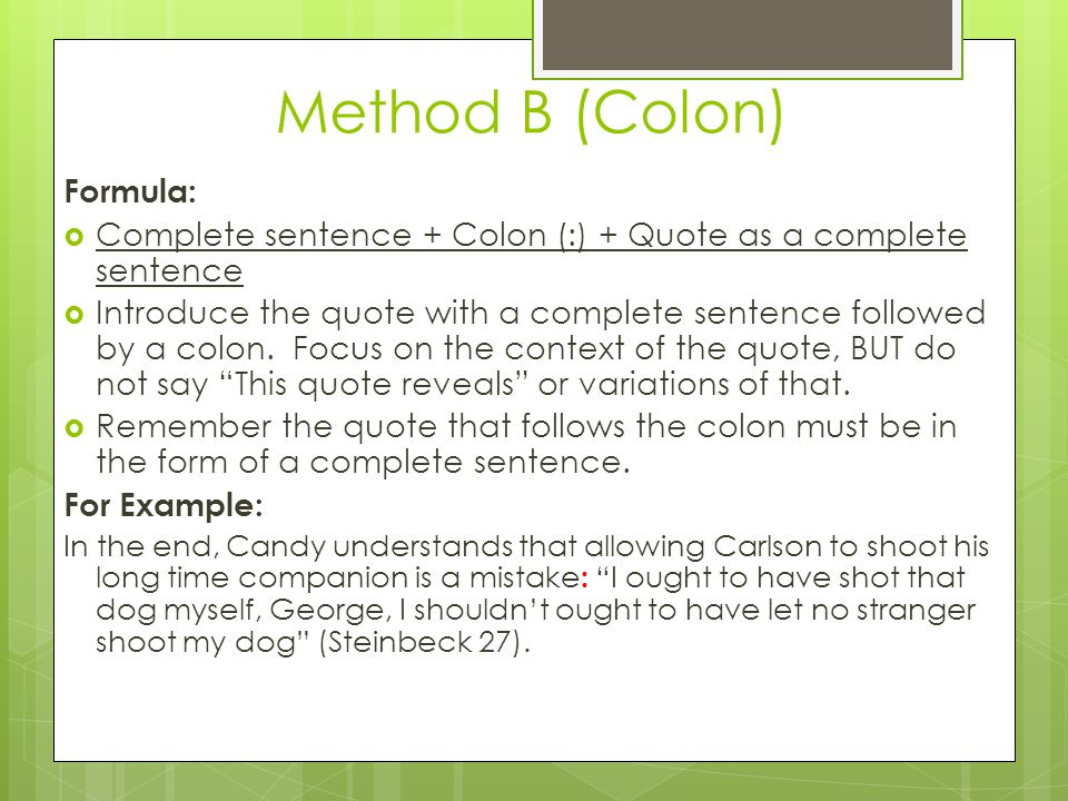 Method B (Colon) Formula:  Complete sentence + Colon (:) + Quote as a complete sentence  Introduce the quote with a complete sentence followed by a colon.