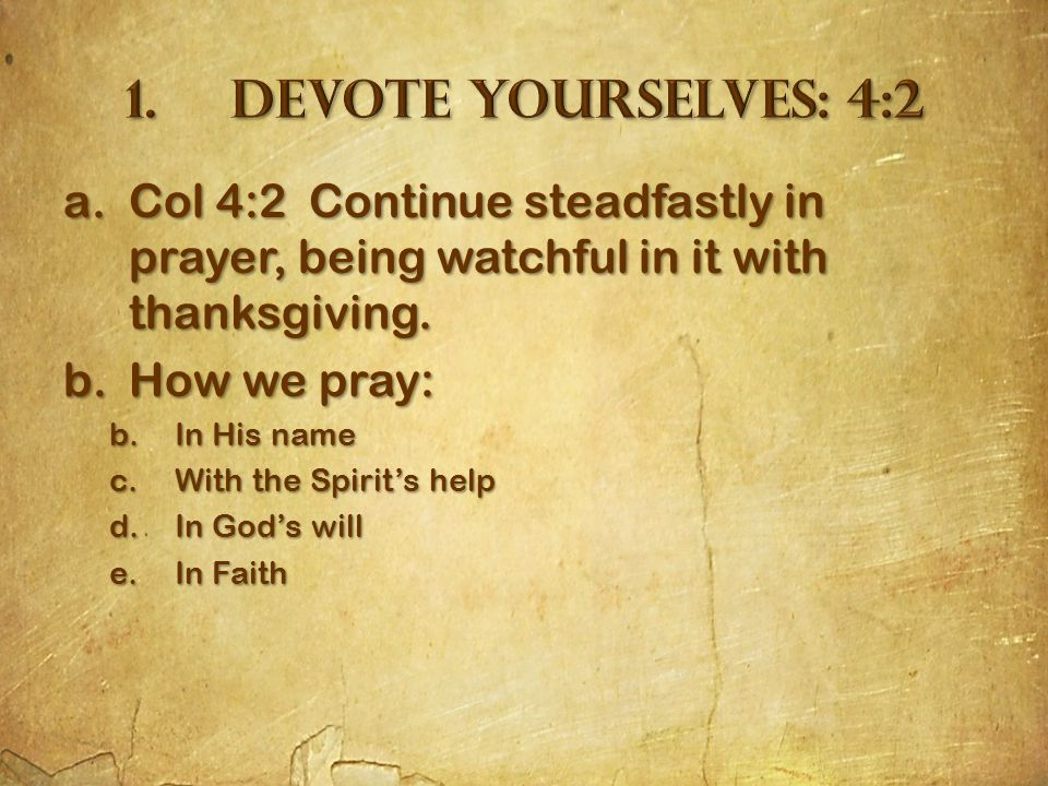 a.Col 4:2 Continue steadfastly in prayer, being watchful in it with thanksgiving.