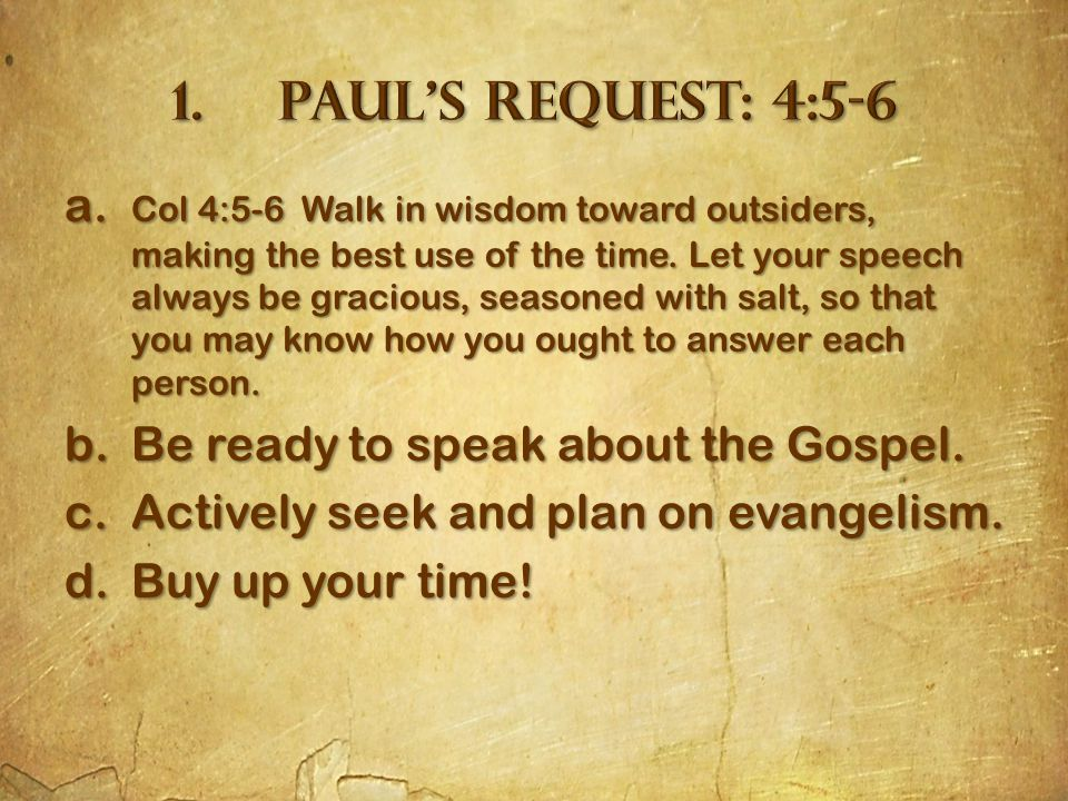 a. Col 4:5-6 Walk in wisdom toward outsiders, making the best use of the time.