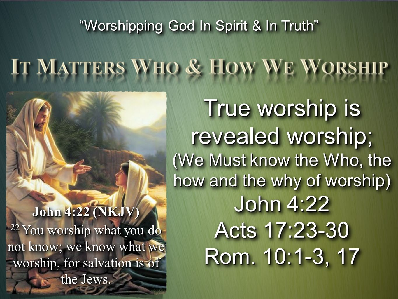 """Worshipping God In Spirit & In Truth"" John 4:22 (NKJV) 22 You worship what you do not know; we know what we worship, for salvation is of the Jews. Jo"