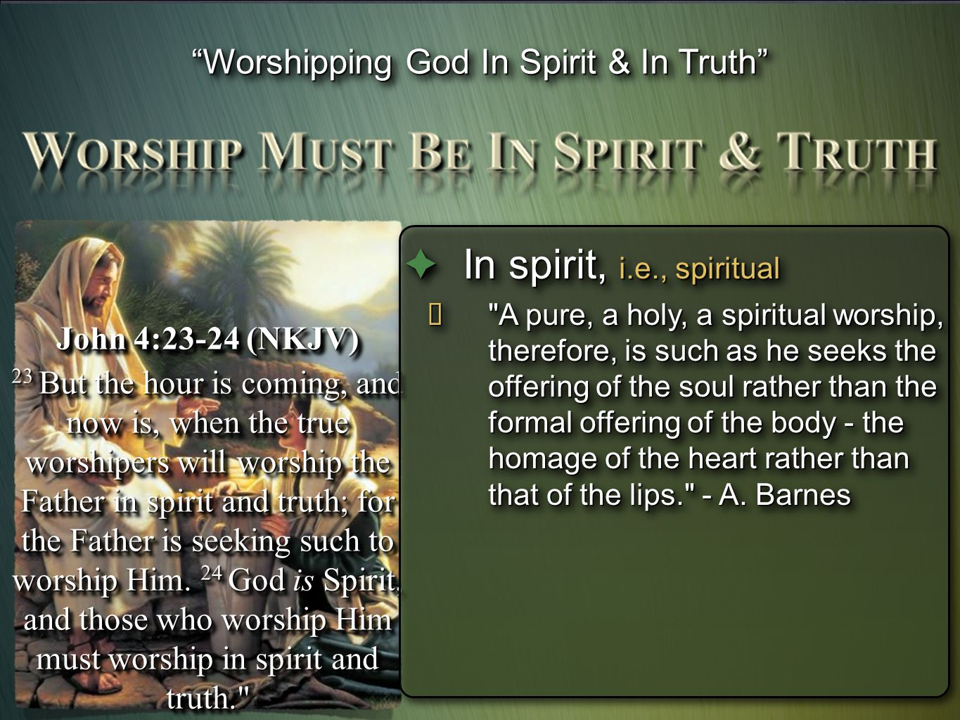 """Worshipping God In Spirit & In Truth"" John 4:23-24 (NKJV) 23 But the hour is coming, and now is, when the true worshipers will worship the Father in"