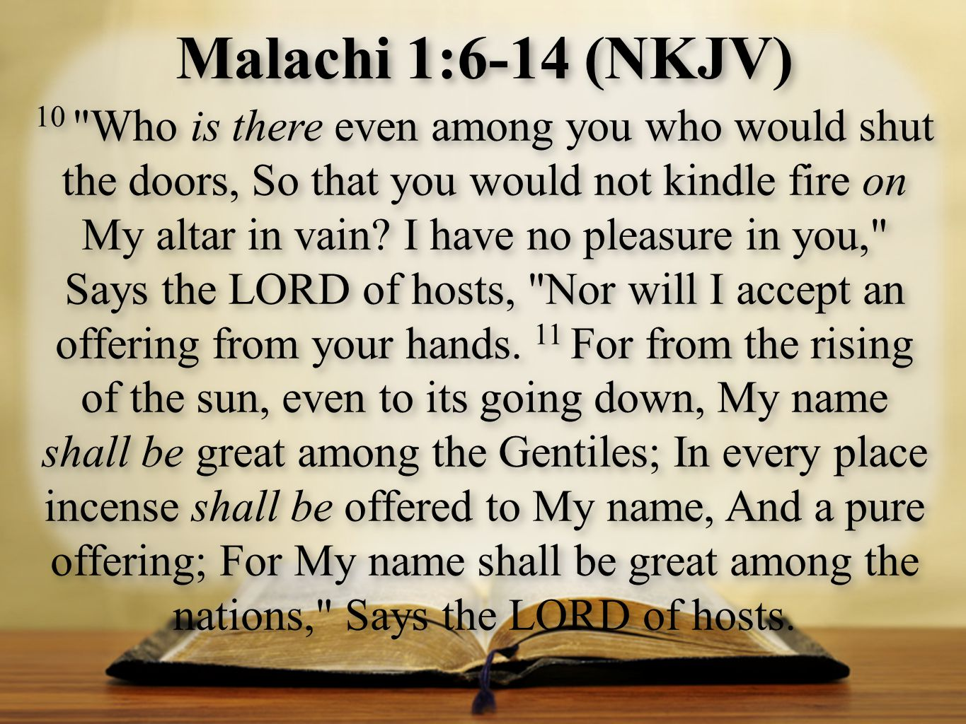 Malachi 1:6-14 (NKJV) 10 Who is there even among you who would shut the doors, So that you would not kindle fire on My altar in vain.
