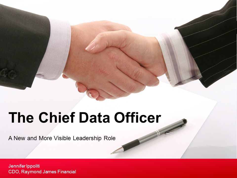A New and More Visible Leadership Role The Chief Data Officer Jennifer Ippoliti CDO, Raymond James Financial