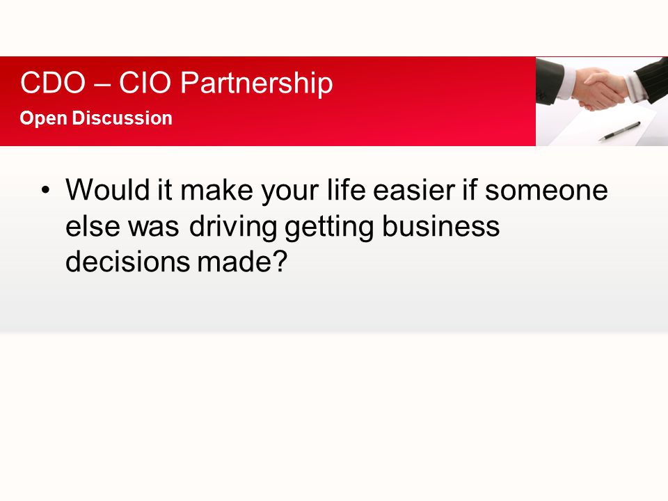 Would it make your life easier if someone else was driving getting business decisions made.