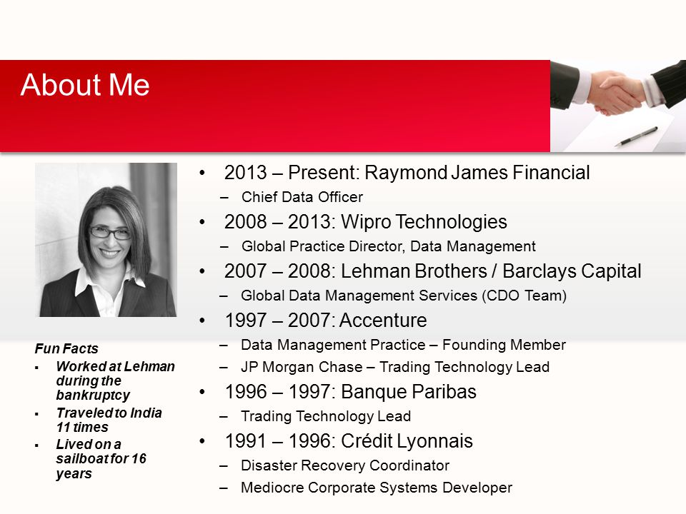 About Me 2013 – Present: Raymond James Financial –Chief Data Officer 2008 – 2013: Wipro Technologies –Global Practice Director, Data Management 2007 –