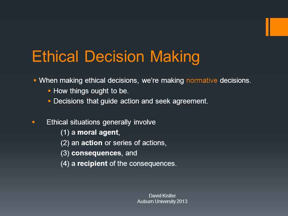 Ethical Decision Making  When making ethical decisions, we're making normative decisions.