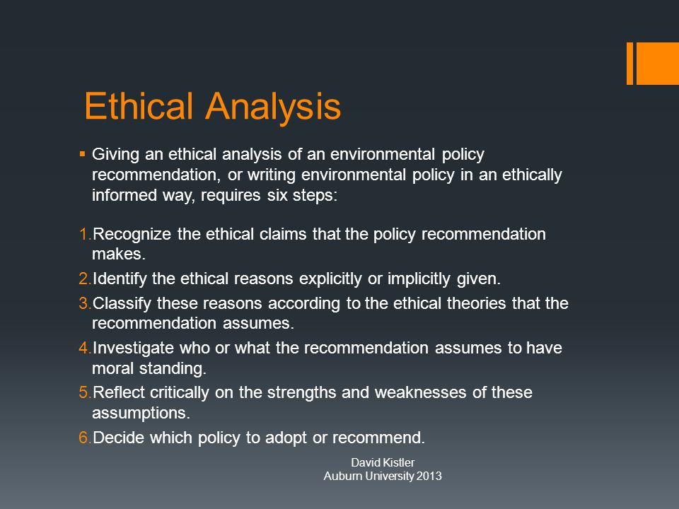 Ethical Analysis  Giving an ethical analysis of an environmental policy recommendation, or writing environmental policy in an ethically informed way,