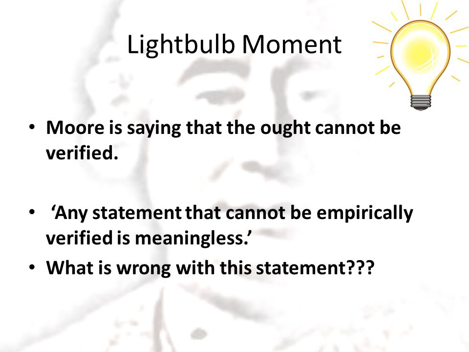 Lightbulb Moment Moore is saying that the ought cannot be verified.