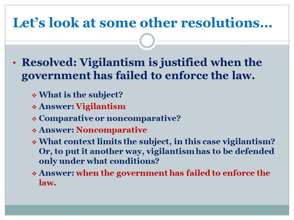 Let's look at some other resolutions… Resolved: Vigilantism is justified when the government has failed to enforce the law.
