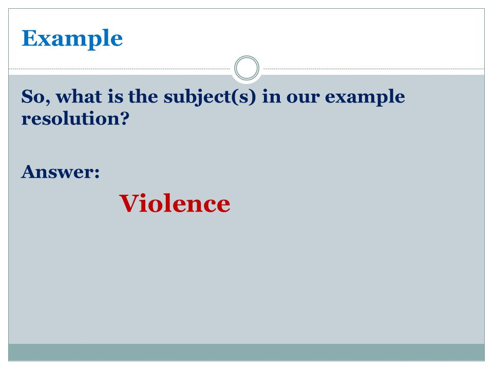 Example So, what is the subject(s) in our example resolution? Answer: Violence