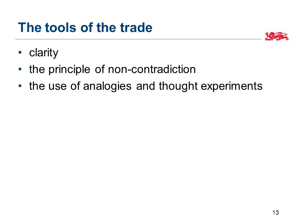 The tools of the trade clarity the principle of non-contradiction the use of analogies and thought experiments 13