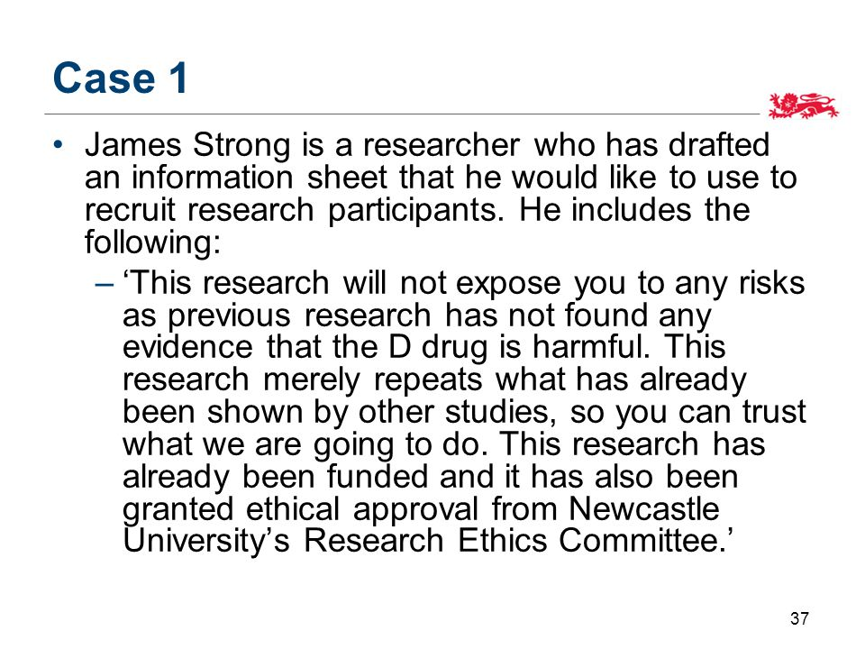 Case 1 James Strong is a researcher who has drafted an information sheet that he would like to use to recruit research participants.