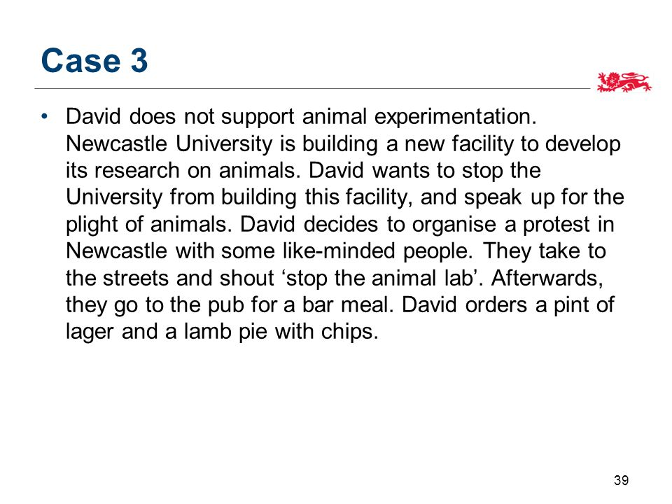 Case 3 David does not support animal experimentation.