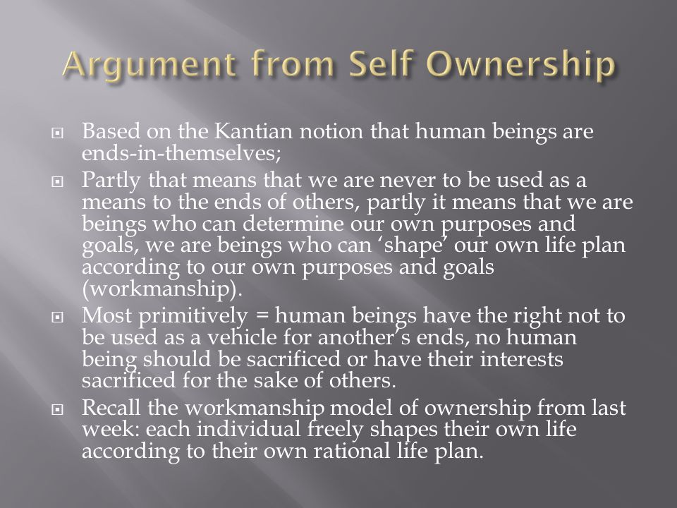  Based on the Kantian notion that human beings are ends-in-themselves;  Partly that means that we are never to be used as a means to the ends of others, partly it means that we are beings who can determine our own purposes and goals, we are beings who can 'shape' our own life plan according to our own purposes and goals (workmanship).