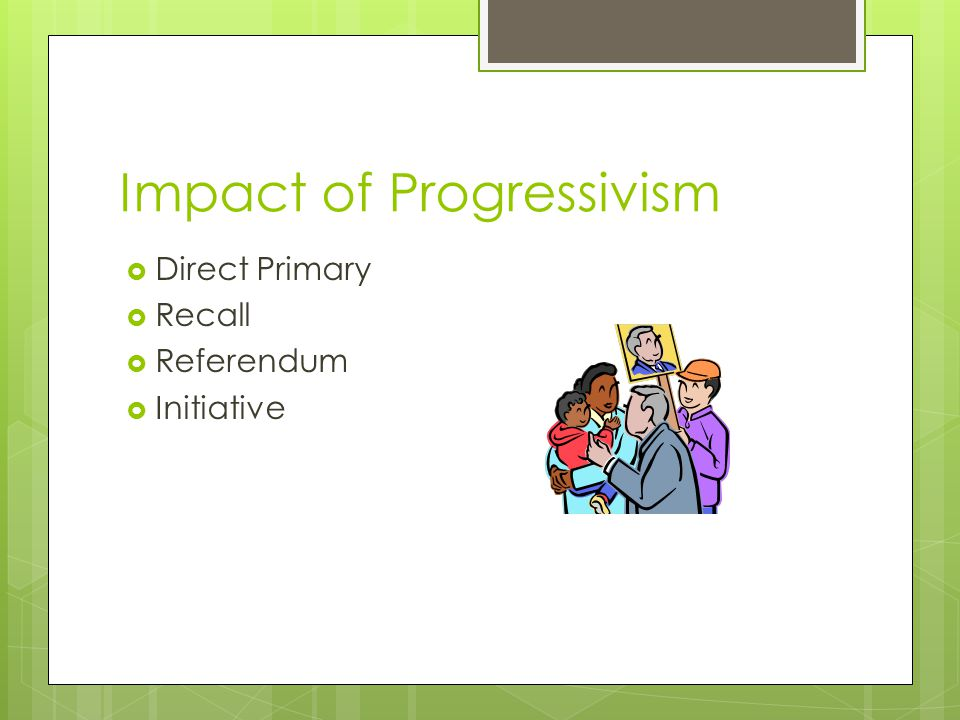 Impact of Progressivism  Direct Primary  Recall  Referendum  Initiative