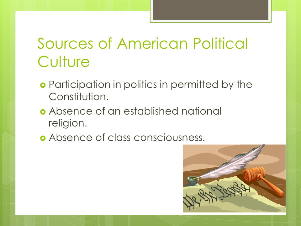 Sources of American Political Culture  Participation in politics in permitted by the Constitution.