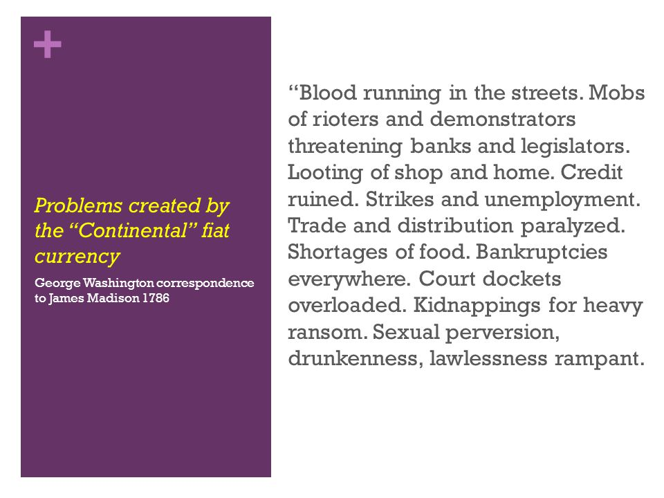 + Problems created by the Continental fiat currency Blood running in the streets.