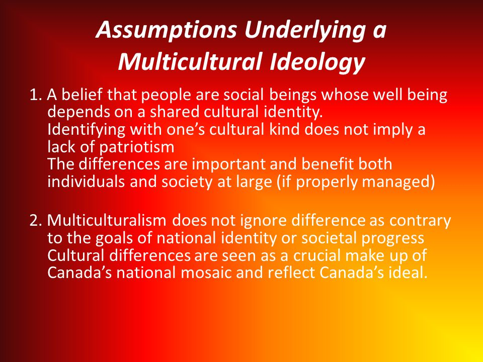 Assumptions Underlying a Multicultural Ideology 1.