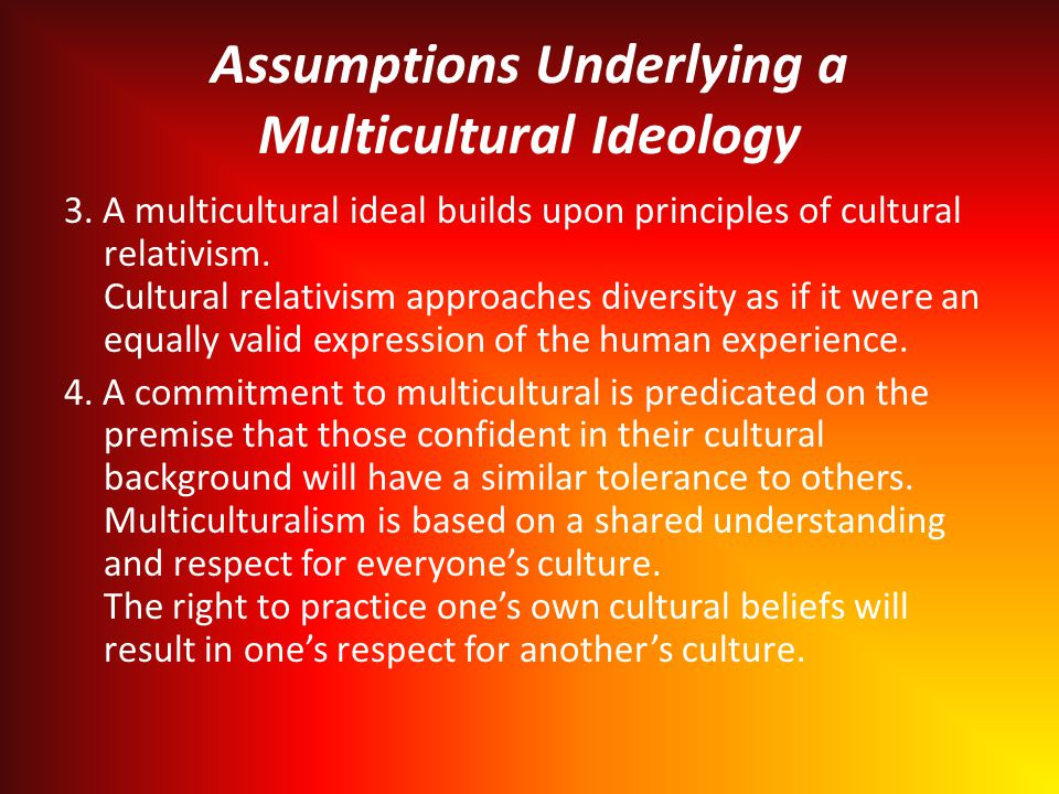 Assumptions Underlying a Multicultural Ideology 3.