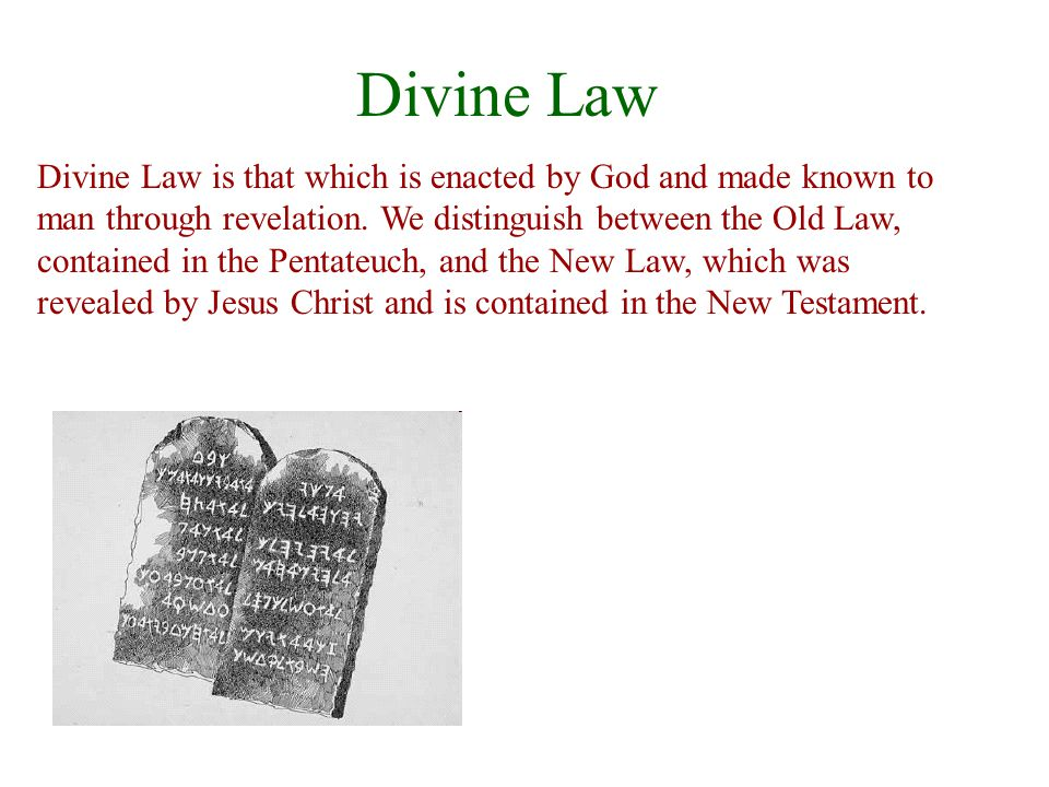 Divine Law Divine Law is that which is enacted by God and made known to man through revelation.
