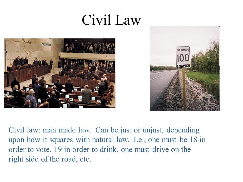 Civil Law Civil law: man made law.
