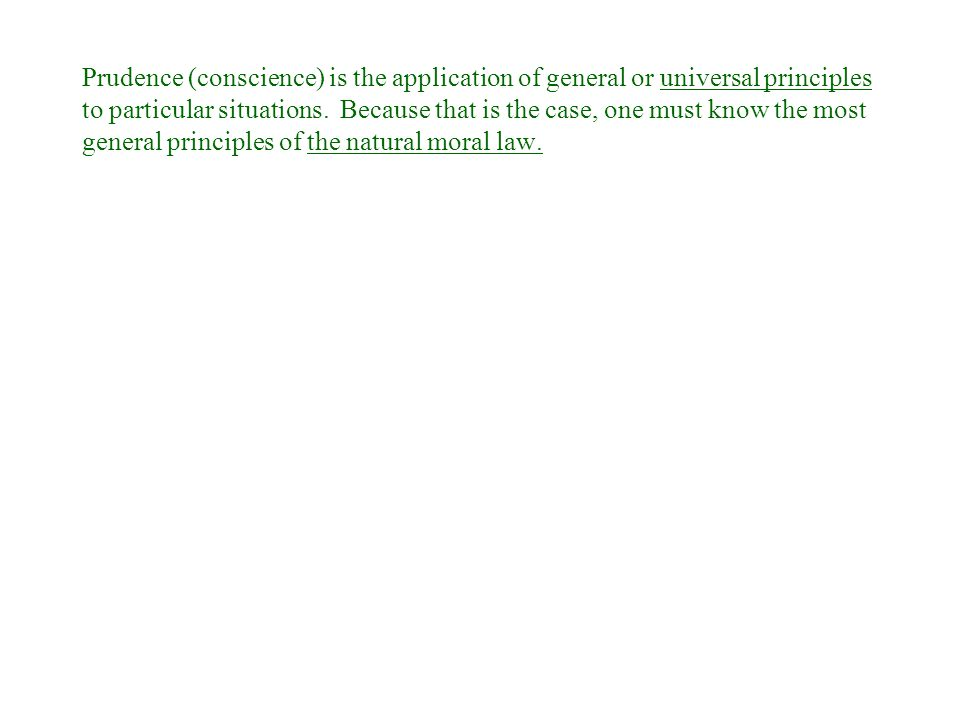 Prudence (conscience) is the application of general or universal principles to particular situations.