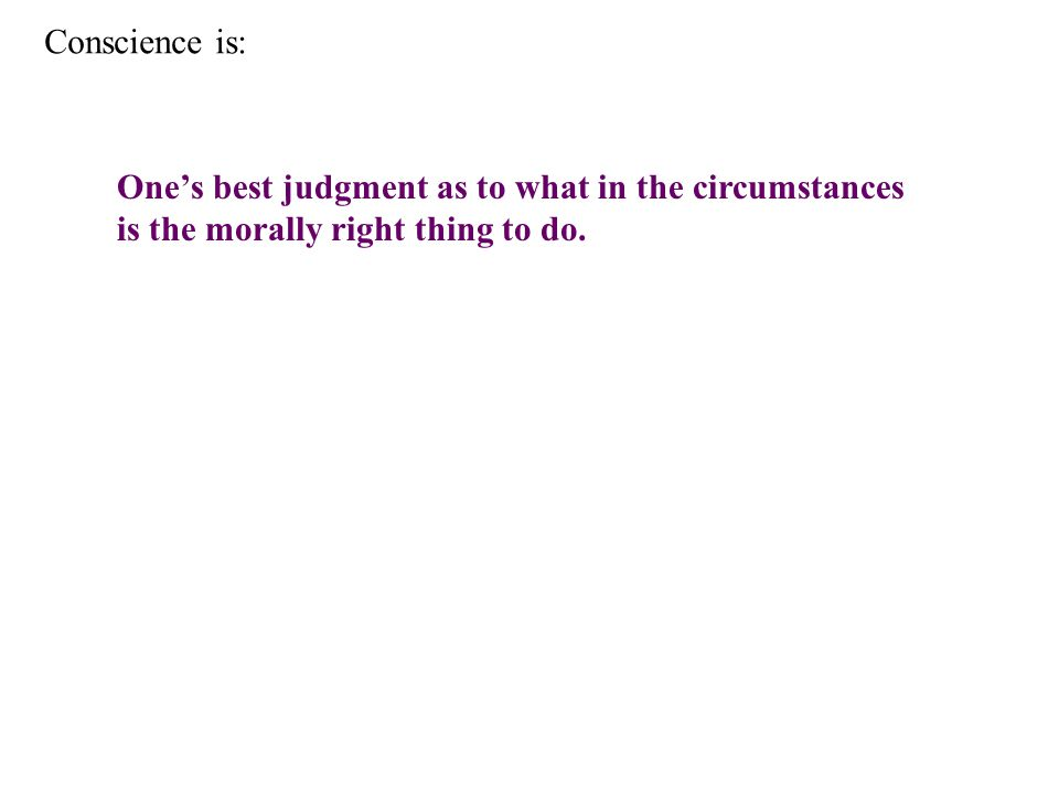 One's best judgment as to what in the circumstances is the morally right thing to do.