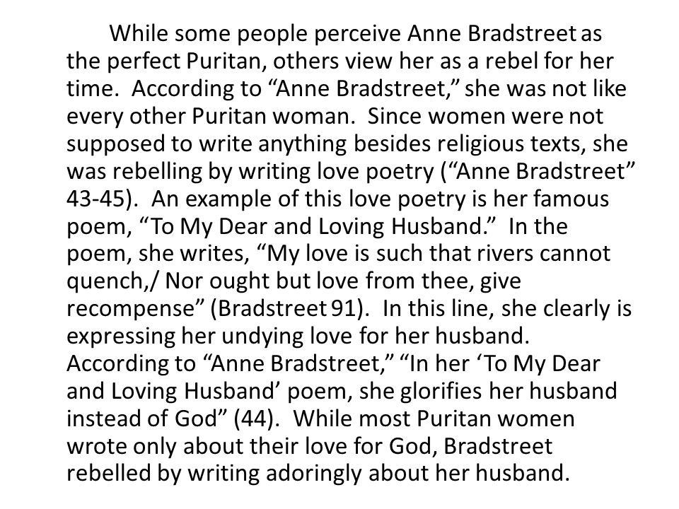 While some people perceive Anne Bradstreet as the perfect Puritan, others view her as a rebel for her time.
