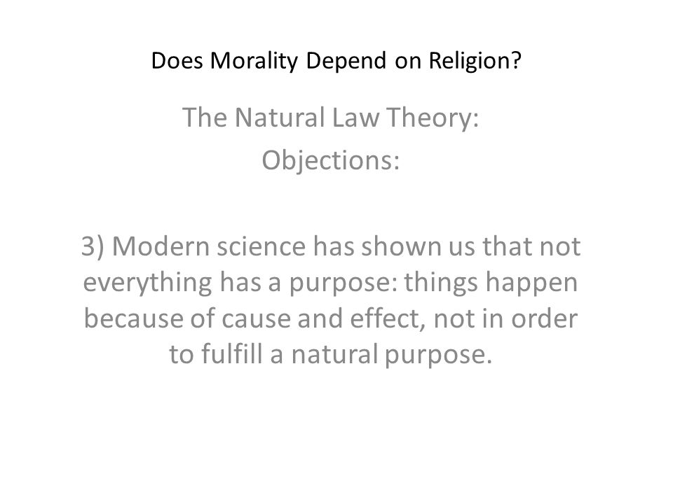 Does Morality Depend on Religion? The Natural Law Theory: Objections: 3) Modern science has shown us that not everything has a purpose: things happen