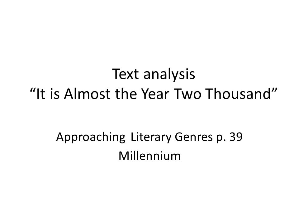 """Text analysis """"It is Almost the Year Two Thousand"""" Approaching Literary Genres p. 39 Millennium"""