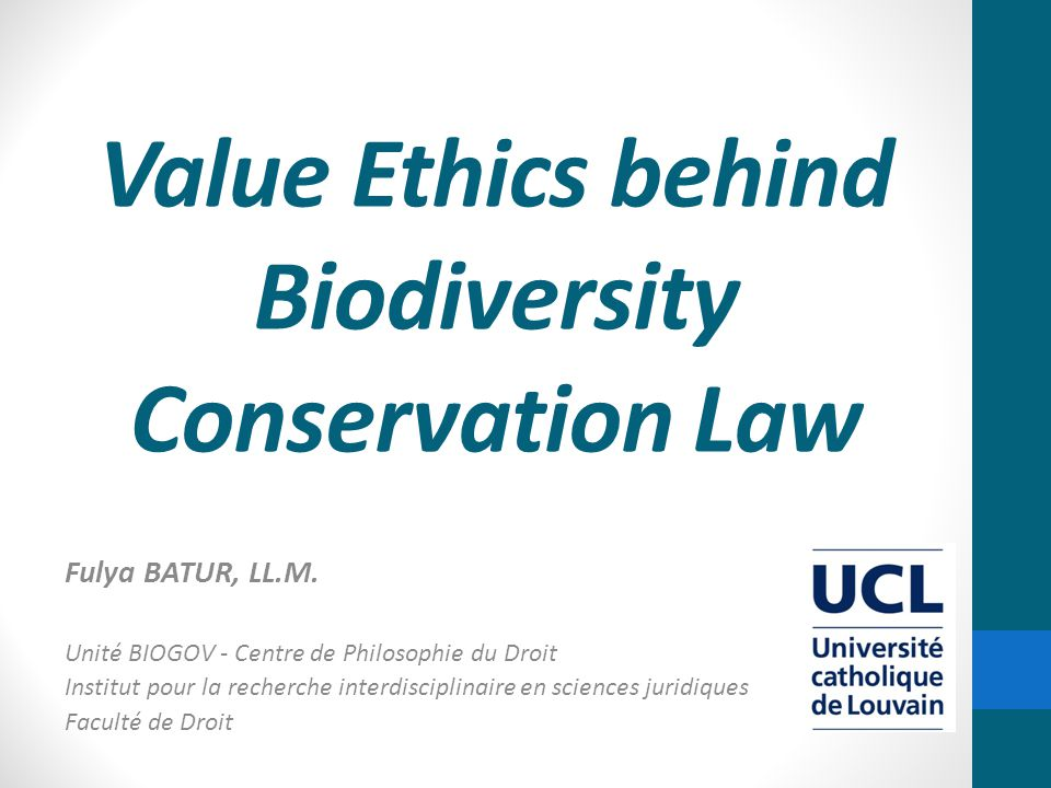 Value Ethics behind Biodiversity Conservation Law Fulya BATUR, LL.M.