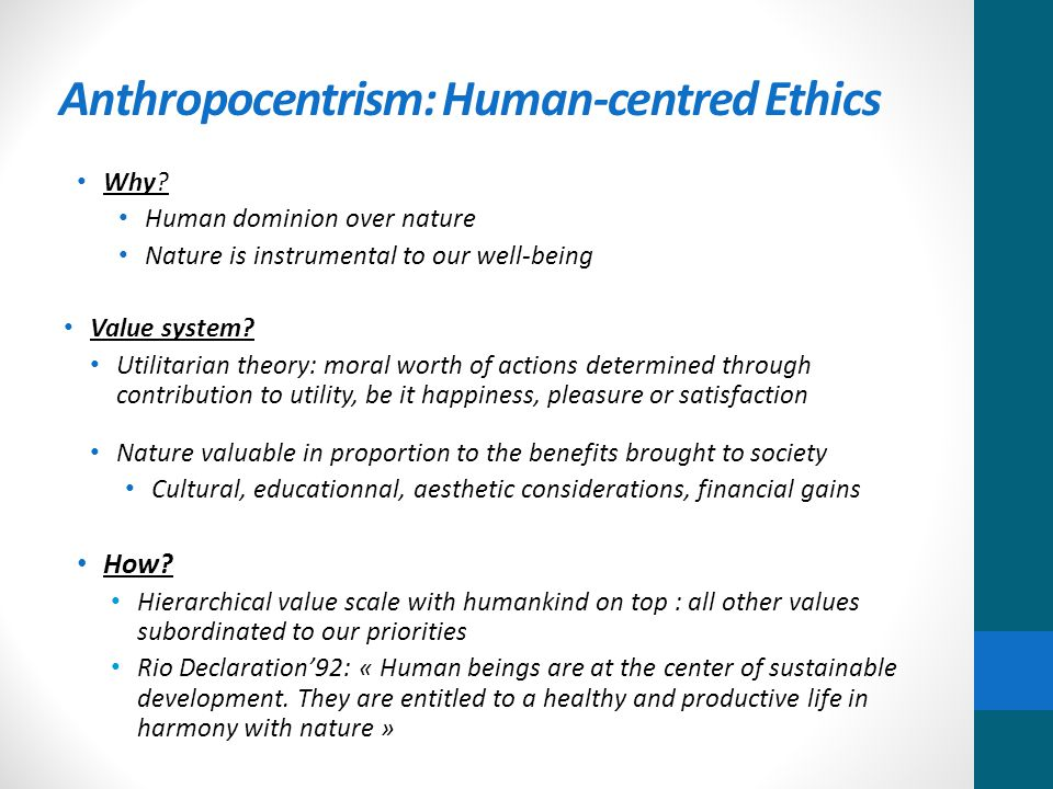 Anthropocentrism: Human-centred Ethics Why.